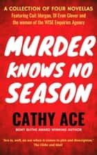 Murder Knows No Season - 4 novellas featuring Cait Morgan, the WISE women & DI Glover ebook by Cathy Ace
