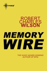 ebook Memory Wire de Robert Charles Wilson