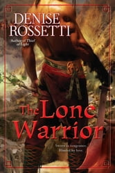 The Lone Warrior ebook by Denise Rossetti