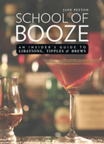 School of Booze - An Insider's Guide to Libations, Tipples, and Brews ebook by Jane Peyton