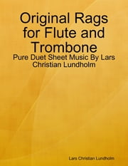 Original Rags for Flute and Trombone - Pure Duet Sheet Music By Lars Christian Lundholm ebook by Lars Christian Lundholm