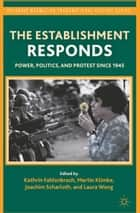 The Establishment Responds - Power, Politics, and Protest since 1945 ebook by K. Fahlenbrach, M. Klimke, J. Scharloth,...