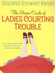 Divine Circle of Ladies Courting Trouble ebook by Riccio, Dolores Stewart