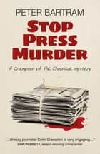 Stop Press Murder - A Crampton of the Chronicle Mystery ebook by Peter Bartram