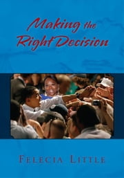 Making the Right Decision ebook by Felecia Little