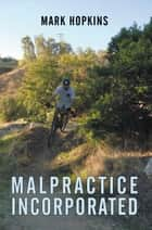 Malpractice Incorporated ebook by Mark Hopkins
