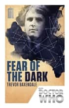 Doctor Who: Fear of the Dark - 50th Anniversary Edition ebook by Trevor Baxendale