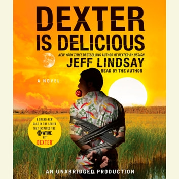 Dexter Is Delicious Audiobook By Jeff Lindsay 9780307577559