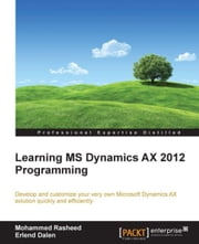 Learning MS Dynamics AX 2012 Programming ebook by Mohammed Rasheed,Erlend Dalen