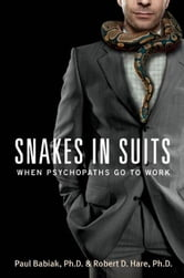 Snakes in Suits - When Psychopaths Go to Work ebook by Dr. Paul Babiak,Dr. Robert D. Hare