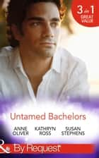 Untamed Bachelors: When He Was Bad... / Interview with a Playboy / The Shameless Life of Ruiz Acosta (Mills & Boon By Request) ekitaplar by Anne Oliver, Kathryn Ross, Susan Stephens