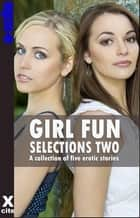 Girl Fun Selections Two - A collection of five erotic stories ebook by Sadie Wolf, Alex Jordaine, Heidi Champa,...