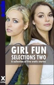 Girl Fun Selections Two - A collection of five erotic stories ebook by Sadie Wolf,Alex Jordaine,Heidi Champa,Elizabeth Cage,Kristina Wright,Miranda Forbes