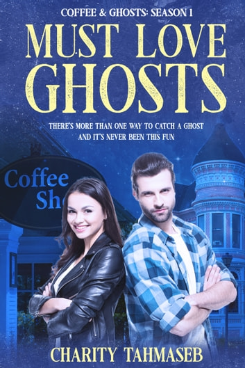 Must Love Ghosts - Coffee and Ghosts 1 ebook by Charity Tahmaseb