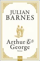 Arthur & George - Roman ebook by