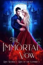 The Immortal Vow - Rite of the Vampire ebook by Juliana Haygert