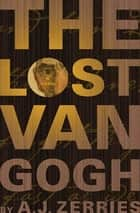 The Lost Van Gogh - A Novel ebook by A. J. Zerries