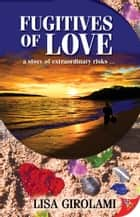 Fugitives of Love ebook by Lisa Girolami