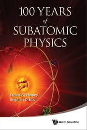 100 Years of Subatomic Physics ebook by Ernest M Henley,Stephen D Ellis