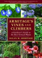 Armitage's Vines and Climbers ebook by Allan M. Armitage