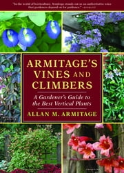 Armitage's Vines and Climbers - A Gardener's Guide to the Best Vertical Plants ebook by Allan M. Armitage