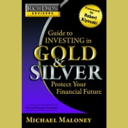 Rich Dad's Advisors: Guide to Investing In Gold and Silver - Everything You Need to Know to Profit from Precious Metals Now audiobook by Michael Maloney