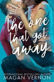 The One That Got Away - Friendship Texas, #4 ebook by Magan Vernon