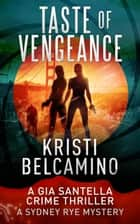 Taste of Vengeance - A Gia Santella Thriller and Sydney Rye Mystery ebook by Kristi Belcamino