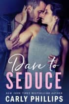 Dare to Seduce ebook by Carly Phillips