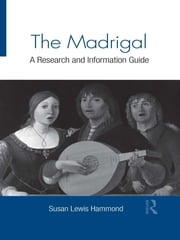 The Madrigal - A Research and Information Guide ebook by Susan Lewis Hammond