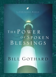 The Power of Spoken Blessings ebook by Bill Gothard