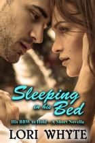 Sleeping in his Bed - His BBW to Hold, #3 ebook by Lori Whyte