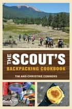 Scout's Backpacking Cookbook ebook by Christine Conners, Tim Conners