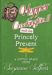 Ever After High: Hopper Croakington II and the Princely Present: A Little Drake Story ebook by Suzanne Selfors