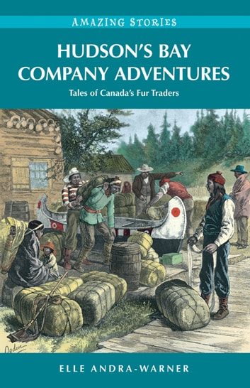 Hudson's Bay Company Adventures: Tales of Canada's Fur Traders - Tales of Canada's Fur Traders ebook by Elle Andra-Warner