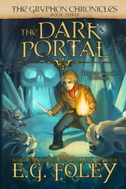 The Dark Portal (The Gryphon Chronicles, Book 3) ebook by E.G. Foley