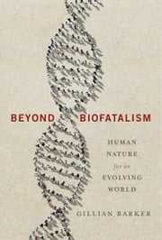 Beyond Biofatalism - Human Nature for an Evolving World ebook by Gillian Barker