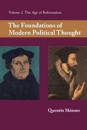 The Foundations of Modern Political Thought: Volume 2, The Age of Reformation ebook by Quentin Skinner