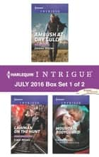 Harlequin Intrigue July 2016 - Box Set 1 of 2 - Ambush at Dry Gulch\Lawman on the Hunt\Mountain Bodyguard ebook by Joanna Wayne, Cindi Myers, Cassie Miles