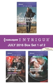 Harlequin Intrigue July 2016 - Box Set 1 of 2 - Ambush at Dry Gulch\Lawman on the Hunt\Mountain Bodyguard ebook by Joanna Wayne,Cindi Myers,Cassie Miles
