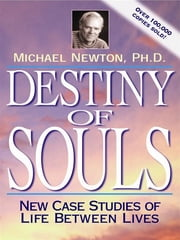 Destiny Of Souls: New Case Studies Of Life Between Lives ebook by Michael Newton