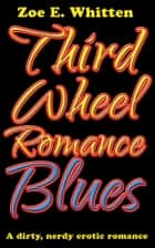 Third Wheel Romance Blues ebook by Zoe E. Whitten