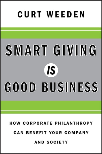 Smart Giving Is Good Business - How Corporate Philanthropy Can Benefit Your Company and Society eBook by Curt  Weeden