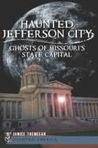 Haunted Jefferson City ebook by Janice Tremeear