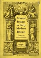 Printed Images in Early Modern Britain - Essays in Interpretation ebook by Michael Hunter