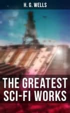 The Greatest Sci-Fi Works of H. G. Wells ebook by H. G. Wells