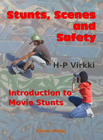 Stunts, Scenes and Safety - Introduction to Movie Stunts ebook by H-P Virkki