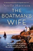 The Boatman's Wife - An absolutely heartbreaking and unforgettable page-turner ebook by Noelle Harrison