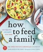 How to Feed a Family - The Sweet Potato Chronicles Cookbook ebook by Laura Keogh, Ceri Marsh