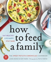 How to Feed a Family - The Sweet Potato Chronicles Cookbook ebook by Laura Keogh,Ceri Marsh